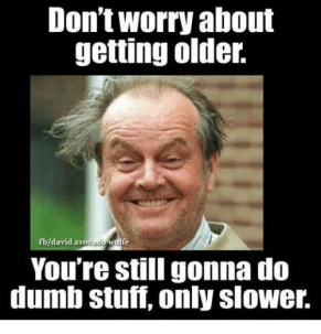 dont-worry-about-getting-older-fb-david-av-wolfe-youre-still-4526163