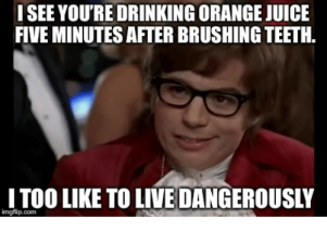 isee-youre-drinking-orange-juice-five-minutes-after-brushing-teeth-31065969