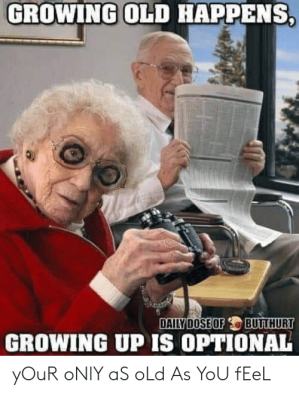 growing-old-happens-daily-dose-of-butthurt-growing-up-is-62706816